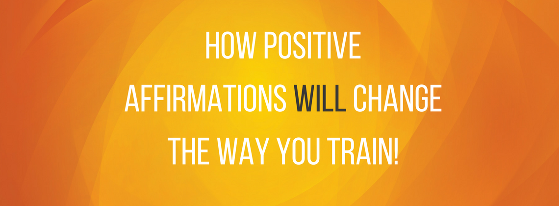 How Positive Affirmations Will Change The Way You Train Octane Blog Extraordinary Positive Blog