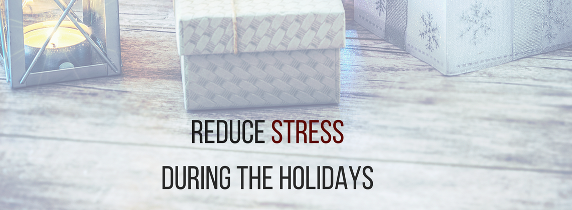Reduce Stress During the Holidays