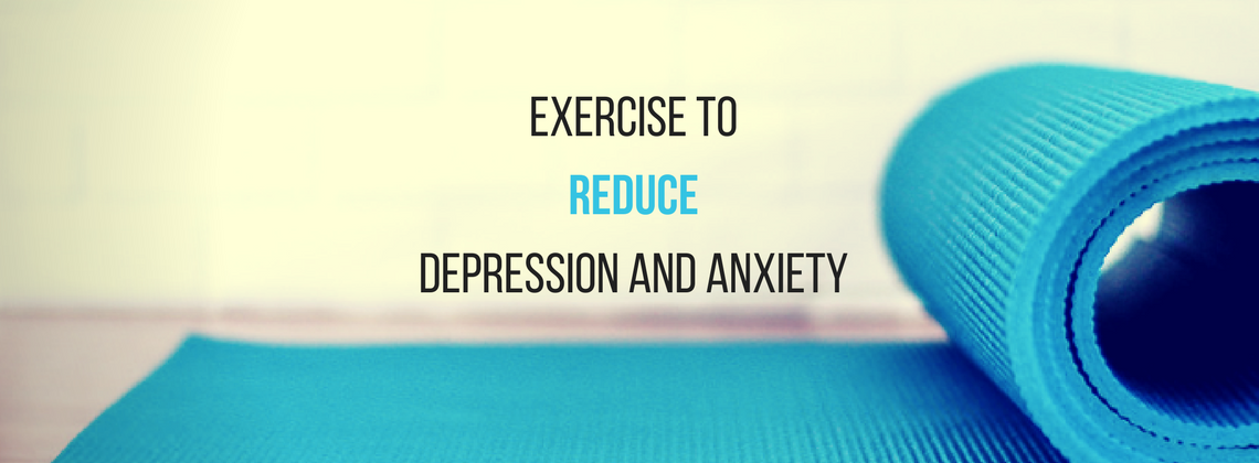 Exercise to Reduce Depression and Anxiety