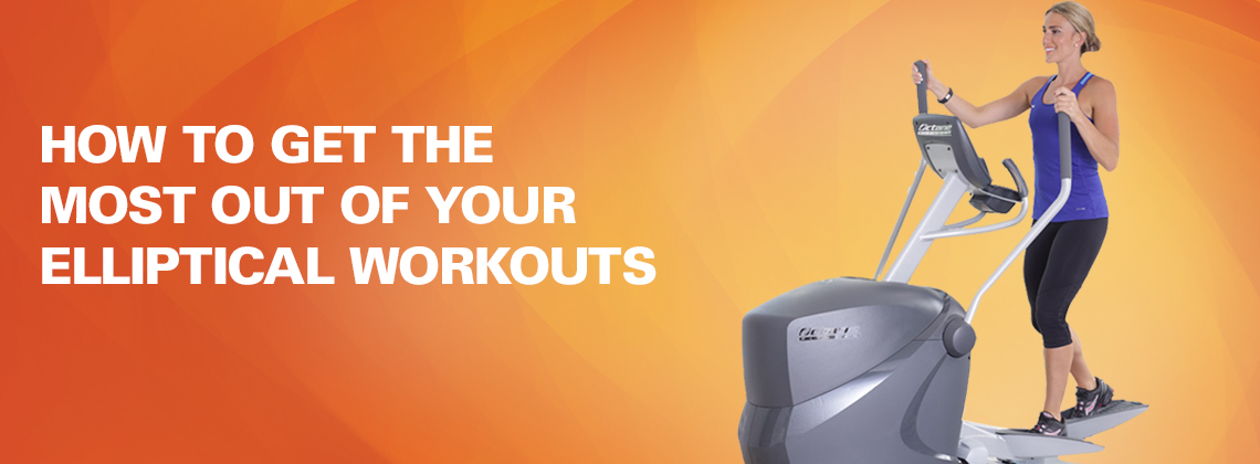 How to Get the Most Out of Elliptical Workouts
