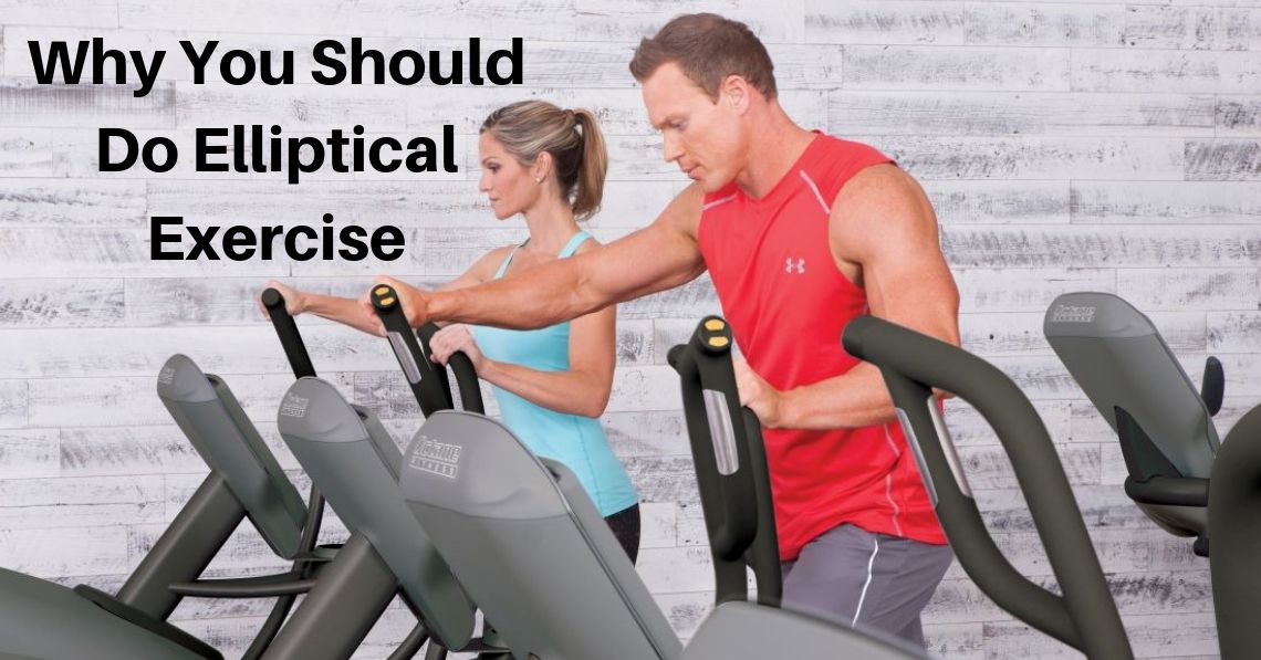 Why You Should Do Elliptical Exercise